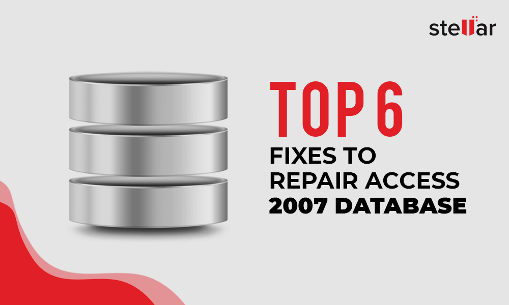 Top 6 Fixes to Repair Microsoft Access 2007 Database