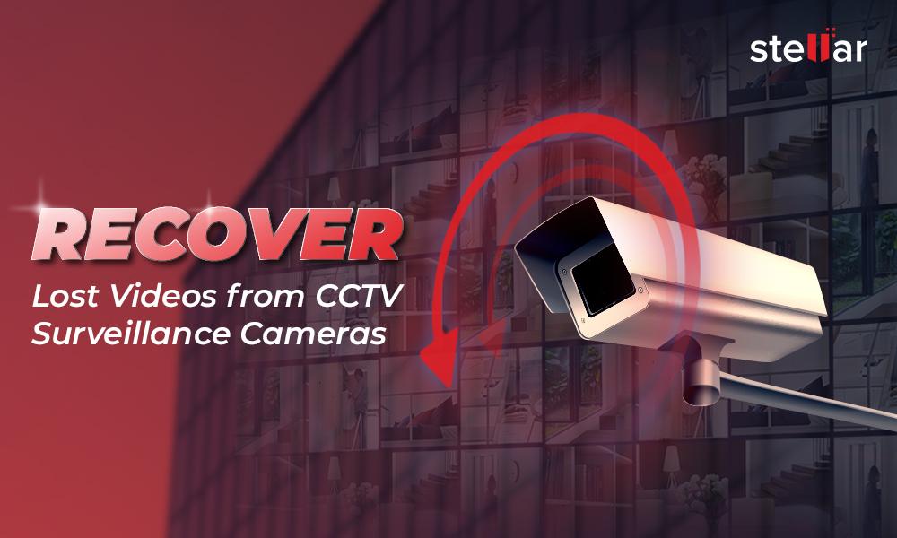 Recover Lost Videos from CCTV Surveillance Cameras
