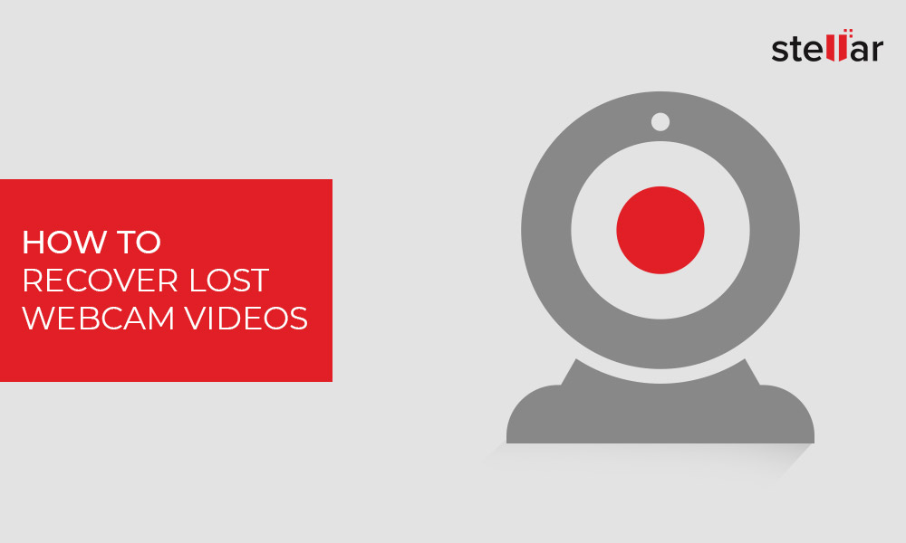 How to Recover Deleted or Lost Webcam Videos - Stellar
