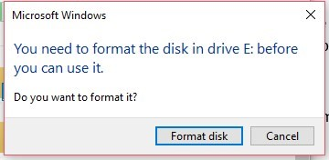 You need to Format disk Drive E: before you can use it. Do you want to format it now?