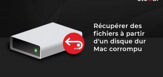 Récupérer des fichiers à partir d'un disque dur Mac corrompu