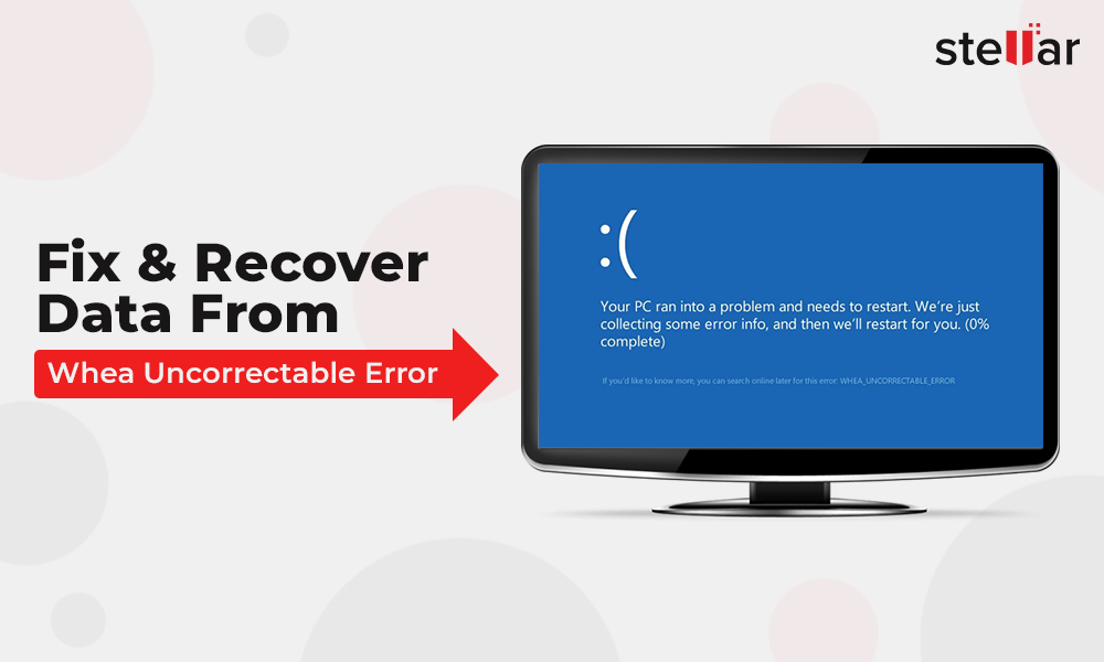 How to Fix and Recover Data from Whea Uncorrectable Error