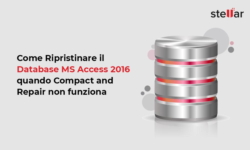 Ripristinare il Database MS Access 2016 quando Compact and Repair non funziona