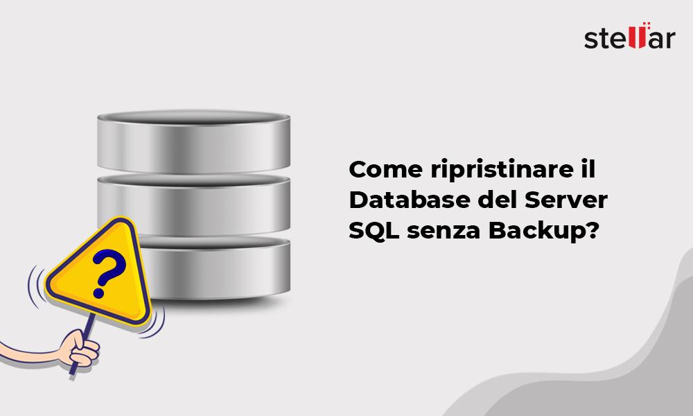 Come ripristinare il Database del Server SQL senza Backup