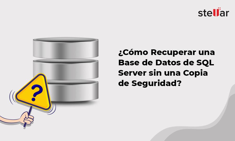 recuperar base de datos de SQL Server sin respaldo