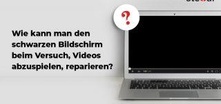 Wie-kann-man-den-schwarzen-Bildschirm-beim-Versuch-Videos-abzuspielen-reparieren