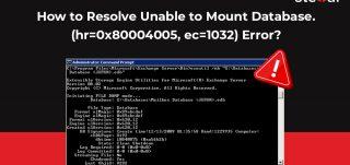 How to Resolve Unable to Mount Database. (hr=0x80004005, ec=1032) Error?
