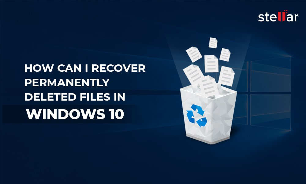 How can I Recover Permanently Deleted Files in Windows 10