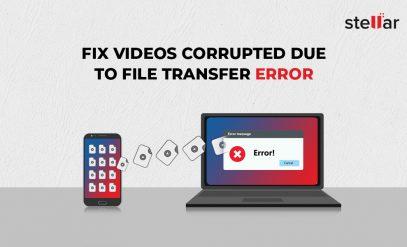 Fix Videos Corrupted due to File Transfer Error