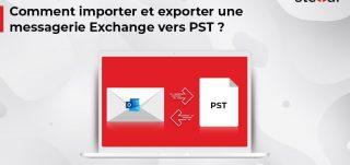 Comment importer et exporter une messagerie Exchange vers PST