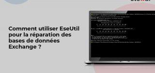 Comment utiliser EseUtil pour la réparation des bases de données Exchange ?