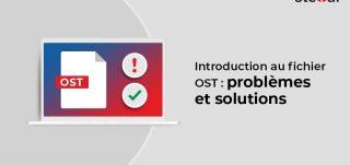 Introduction au fichier OST : problèmes et solutions