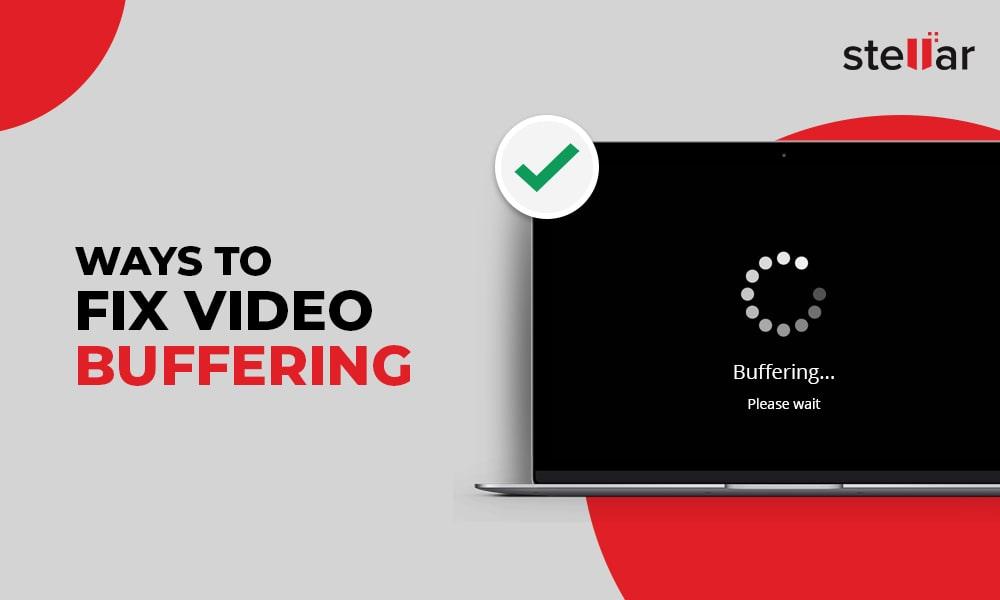 Ways to Fix Video Buffering