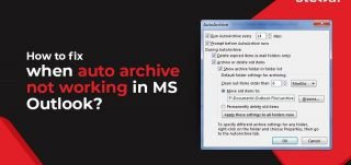 How to Fix When Auto Archive is Not Working in MS Outlook