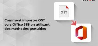 Comment importer OST vers Office 365 en utilisant des méthodes gratuites