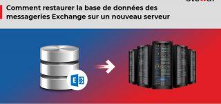 Comment restaurer la base de données des messageries Exchange sur un nouveau serveur