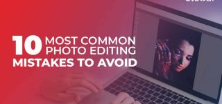 10 Most Common Photo Editing Mistakes