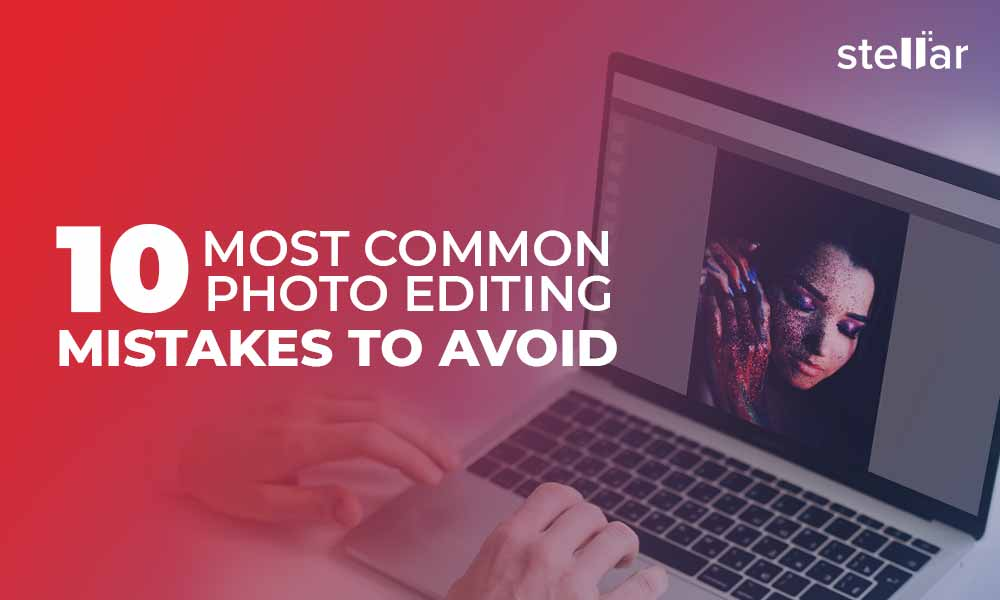 10 Most Common Photo Editing Mistakes to Avoid