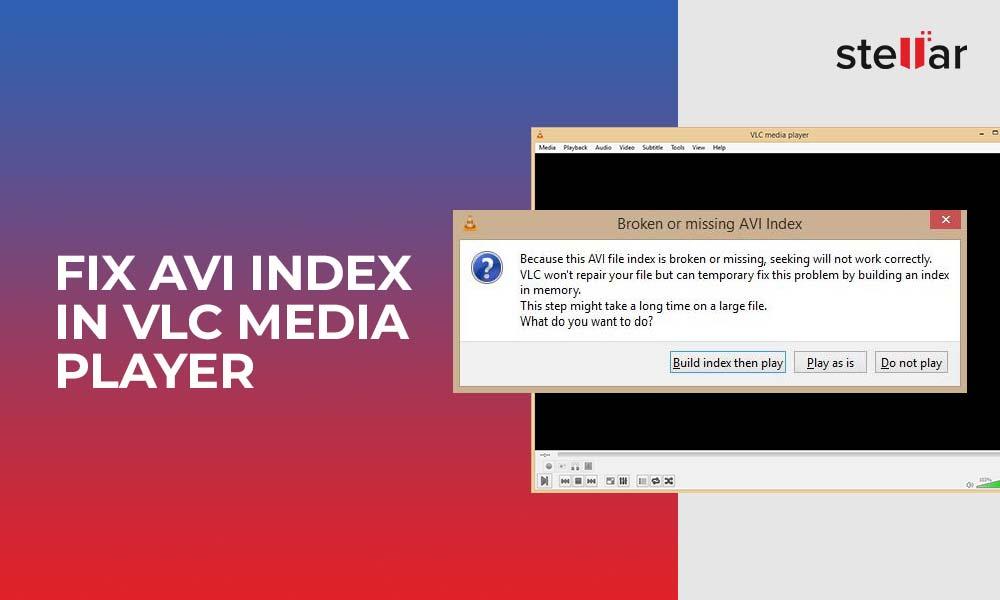 AVI index in VLC Media Player Error