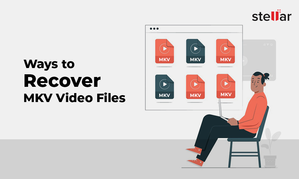 Ways to Recover MKV VIdeo Files